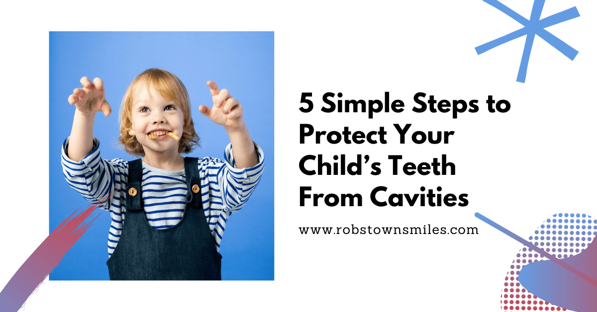 5 Simple Steps to Protect Your Child's Teeth From Cavities
