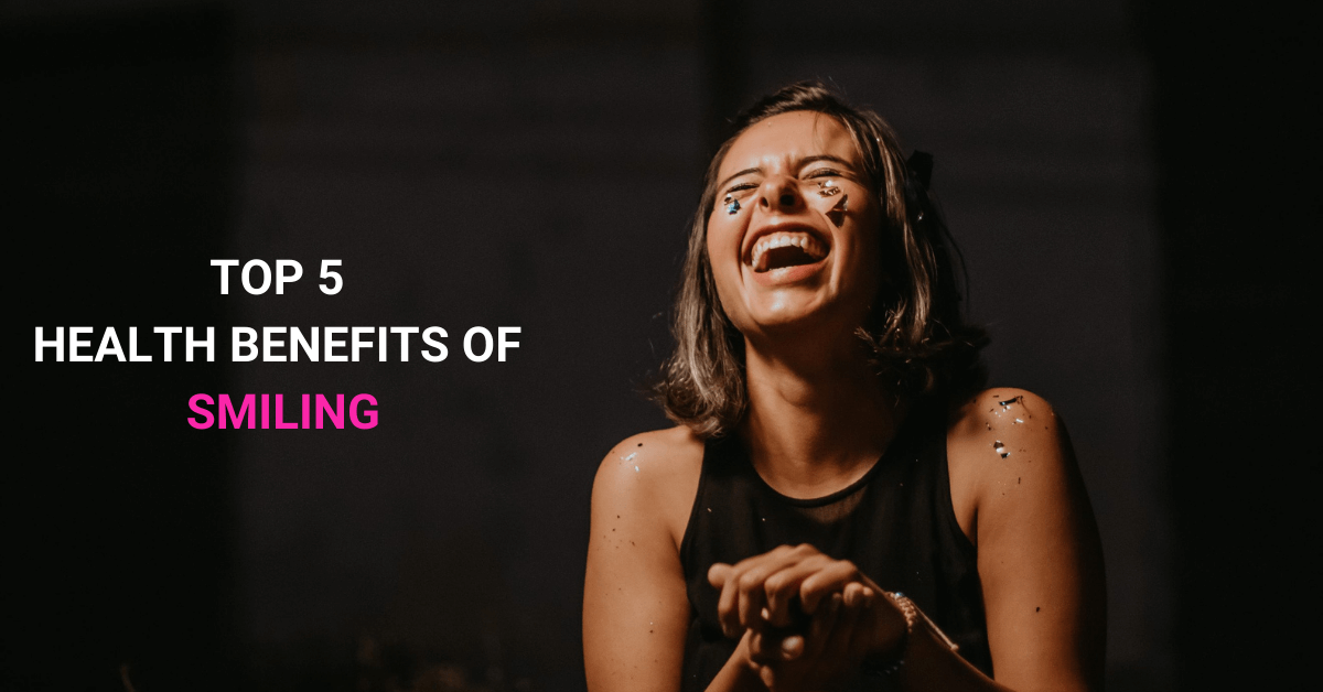Top 5 Health Benefits of Smiling